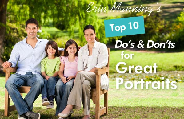 Erin Manning's Top 10 Do's and Don'ts for Great Portraits