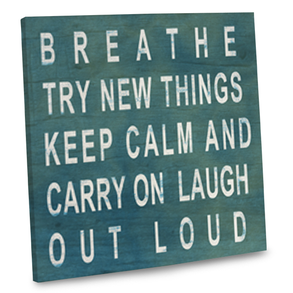Breathe Try New Things and Keep Calm and Cary On Laugh Out Loud Wrapped Canvas