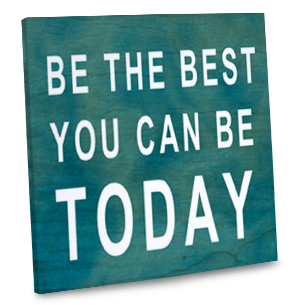 Gallery Wrapped canvas with the phrase Be the Best you can Be Today Printed on it