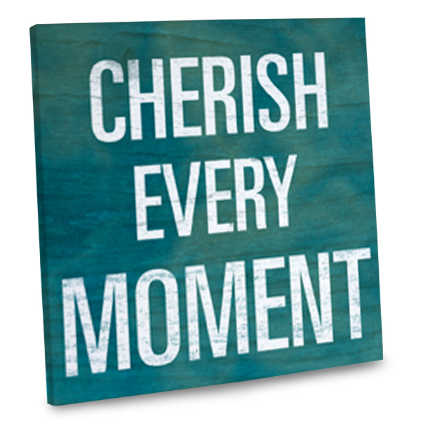 Words of Inspiration Wall Art, Cherish Every Moment printed on Canvas