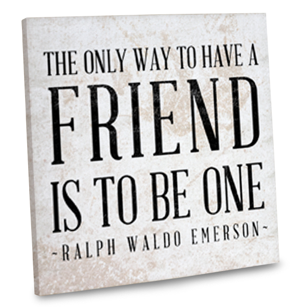 Canvas Wrap with the quote The only way to have a Friend is to be One by Ralph Waldo Emerson